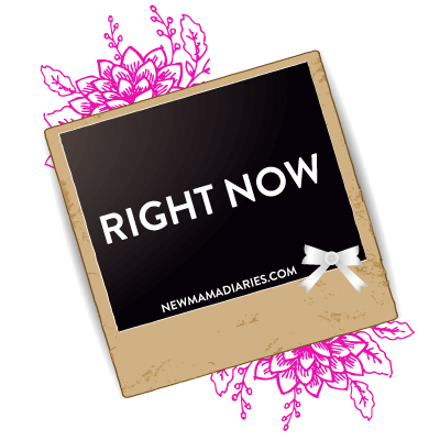 Right Now   NewMamaDiaries.com