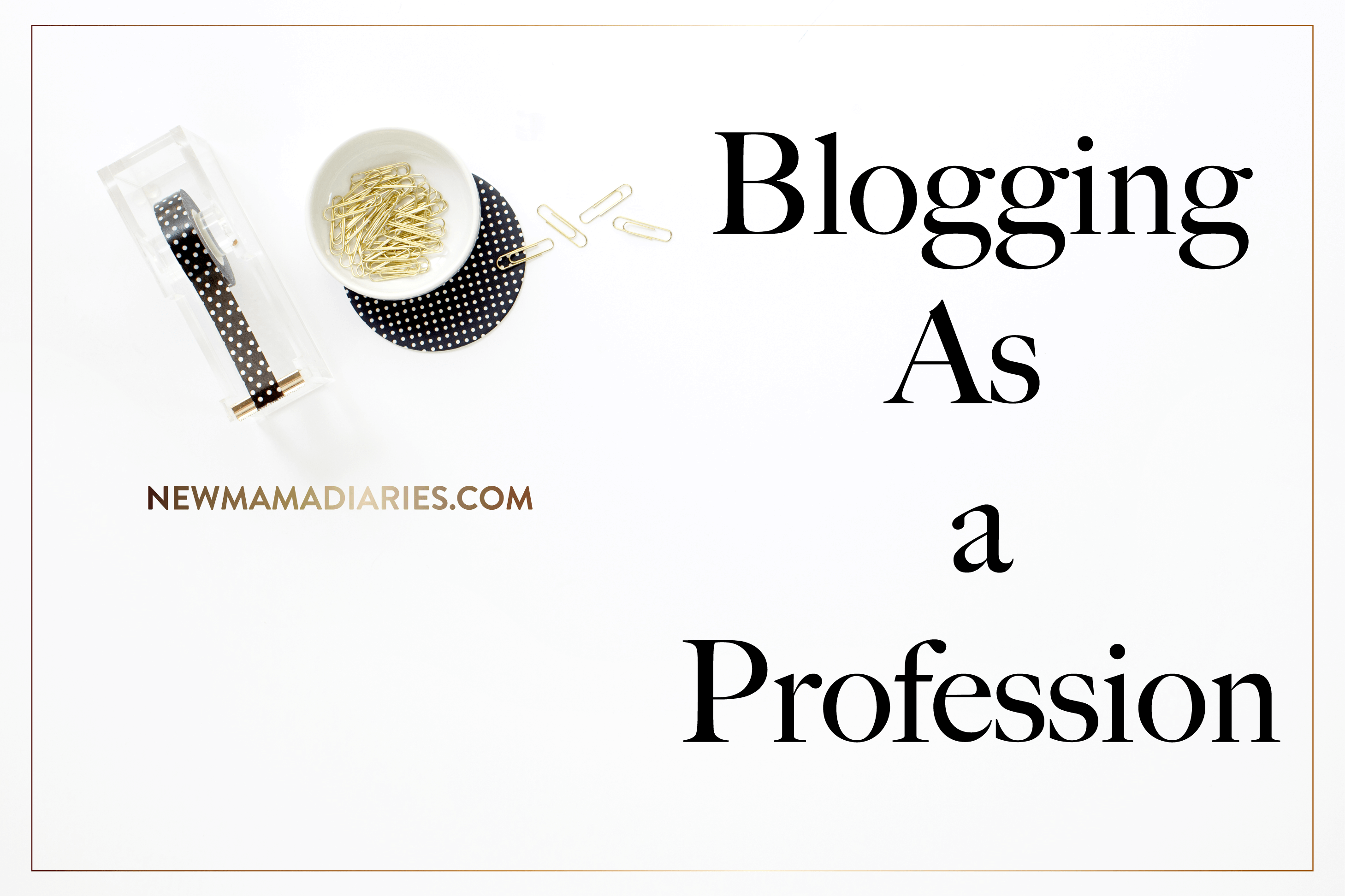 Blogging As A Profession | NewMamaDiaries.com | #NaBloPoMo