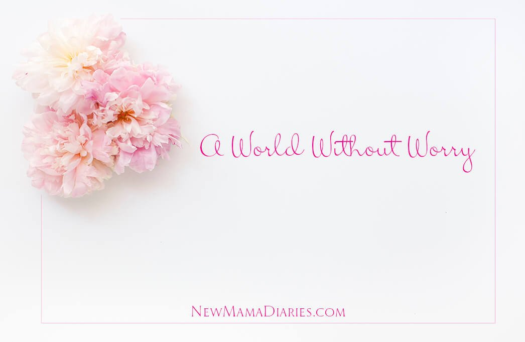 NaBloPoMo | A World Without Worry  | NewMamaDiaries.com