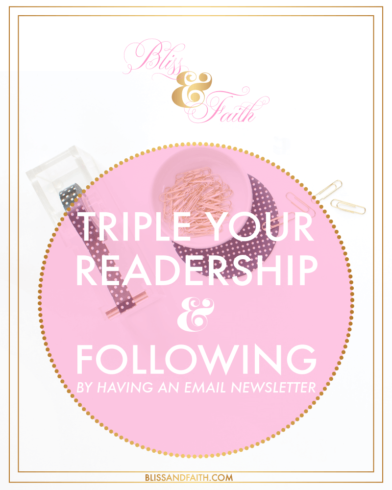 Triple Your Readership & Following By Having a Newsletter | BlissandFaith.com