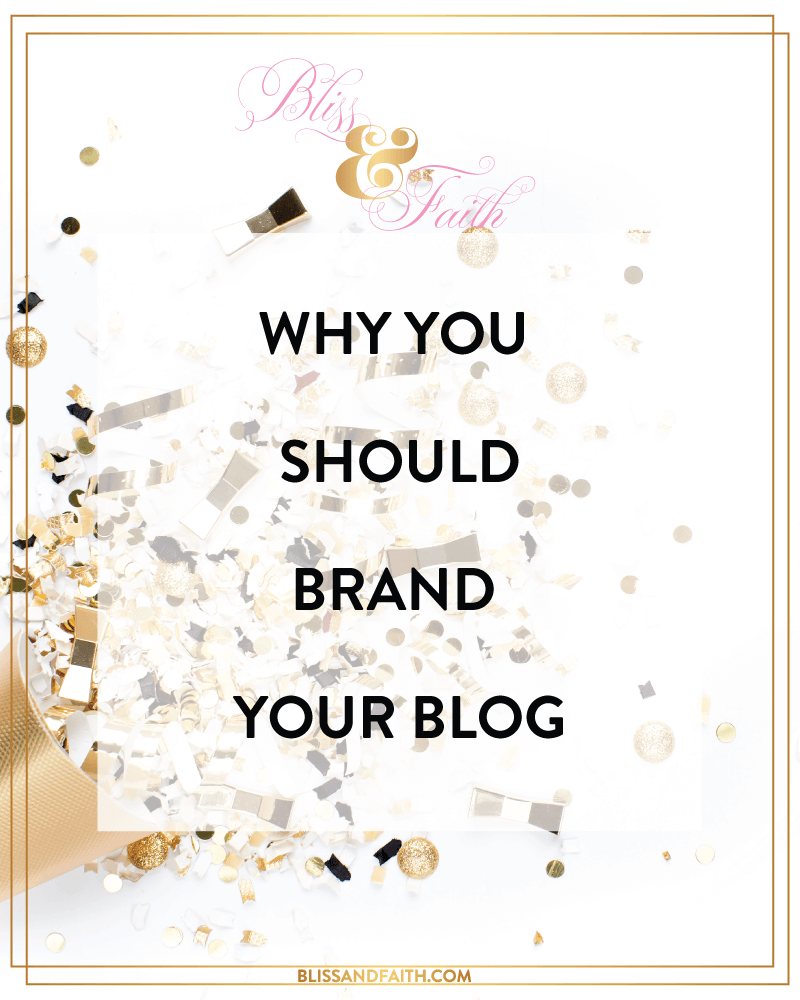Why You Should Brand Your Blog | BlissandFaith.com • Branding Design Social Media Management