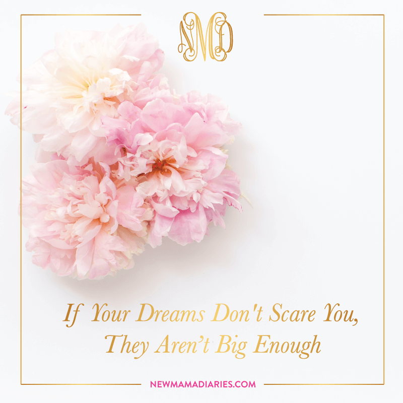 Of Your Dreams Don't Scare You, They Aren't Big Enough | NewMamaDiaries.com