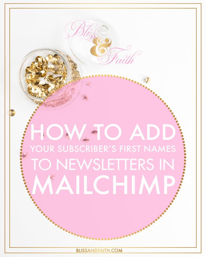 How to Add Your Subscribers First Name to Newsletter Emails in MailChimp | BlissandFaith.com