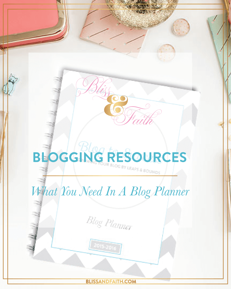 What You Need In & Why You Should Use a Blog Planner | BlissandFaith.com