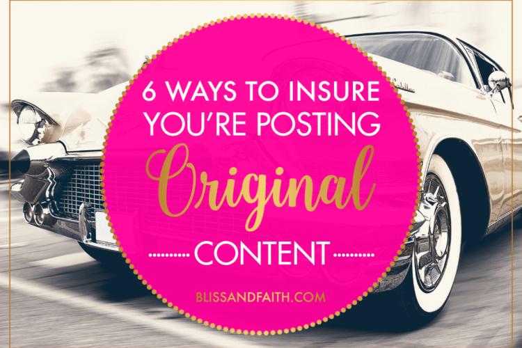 6 Ways to Insure You're Posting Original Content | BlissandFaith.com
