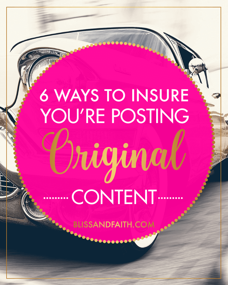 6 Ways to Insure You're Posting Original Content | BlissandFaith.com