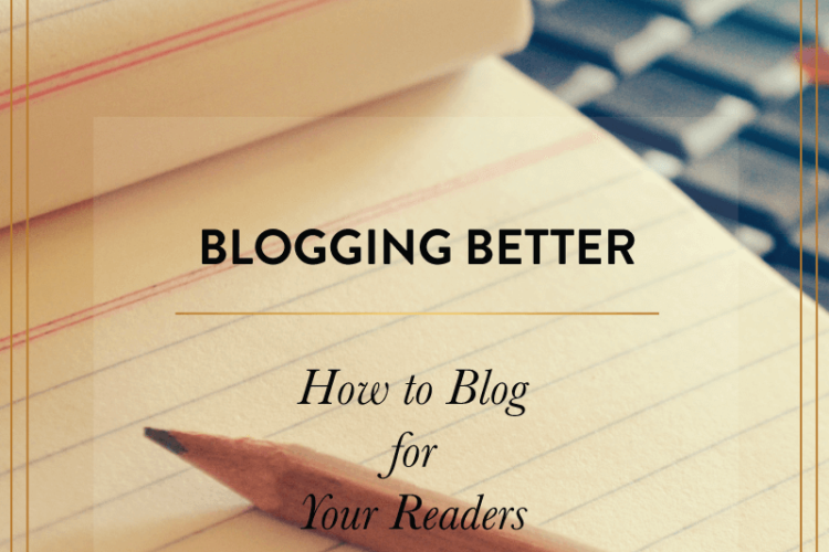 How to Blog for Your Readers | BlissandFaith.com