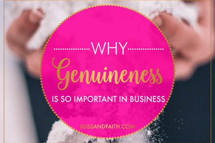 Why Genuineness Is Important in Business | BlissandFaith.com