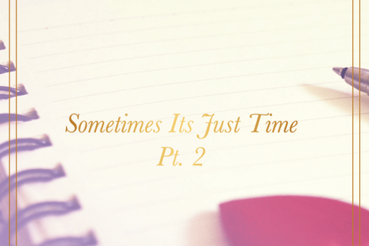 Sometimes Its Just Time Pt. 2 | BlissandFaith.com - Branding, Design, & Social Media Management