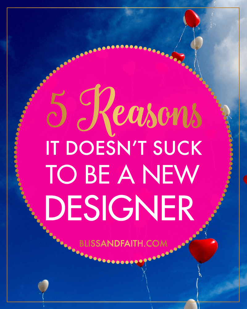 5 Reasons It Doesn't Suck to Be a New Designer | BlissandFaith.com