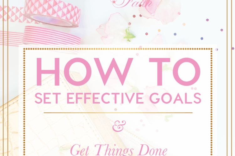 How to Set Effective Goals & Get Things Done | BlissandFaith.com
