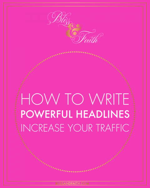 How to Write Powerful Post Headlines That Increase Your Traffic | BlissandFaith.com