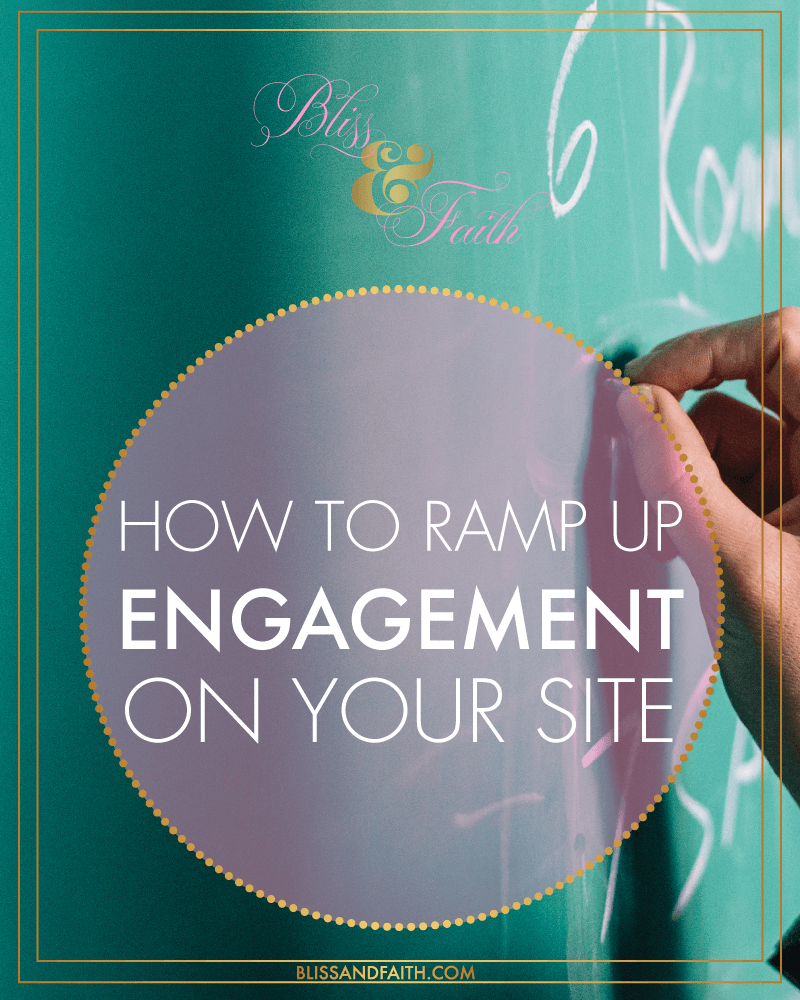 How to Ramp Up Engagement on Your Site | BlissandFaith.com