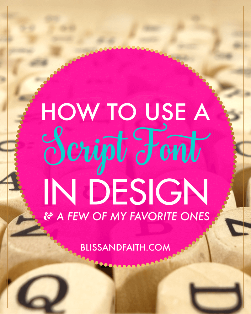 How to Use a Script Font in Design | BlissandFaith.com