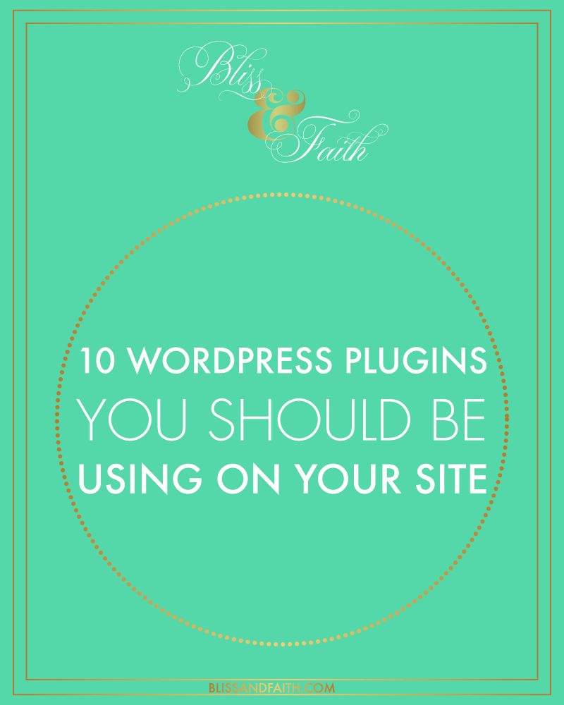 10 Wordpress Plugins You Should Be Using On Your Site | BlissandFaith.com