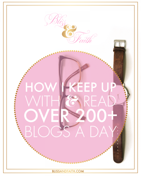 How I Keep Up With & Read Over 200+ Blogs A Day | BlissandFaith.com
