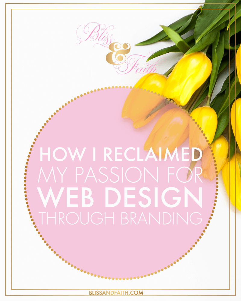 How I Reclaimed My Passion for Web Design Through Branding | BlissandFaith.com