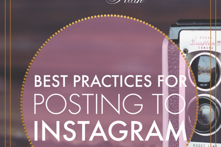 Best Practices for Posting to Instagram | blissandfaith.com