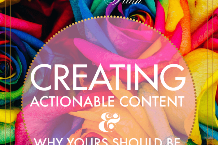 Creating Actionable Content & Why Yours Should Be | BlissandFaith.com