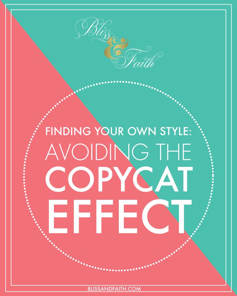 Finding Your Own Style: Avoiding the CopyCat Effect | BlissandFaith.com