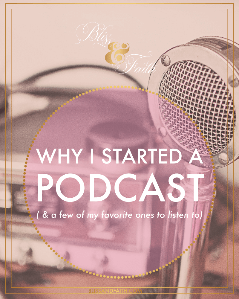 Why I Started a Podcast | BlissandFaith.com