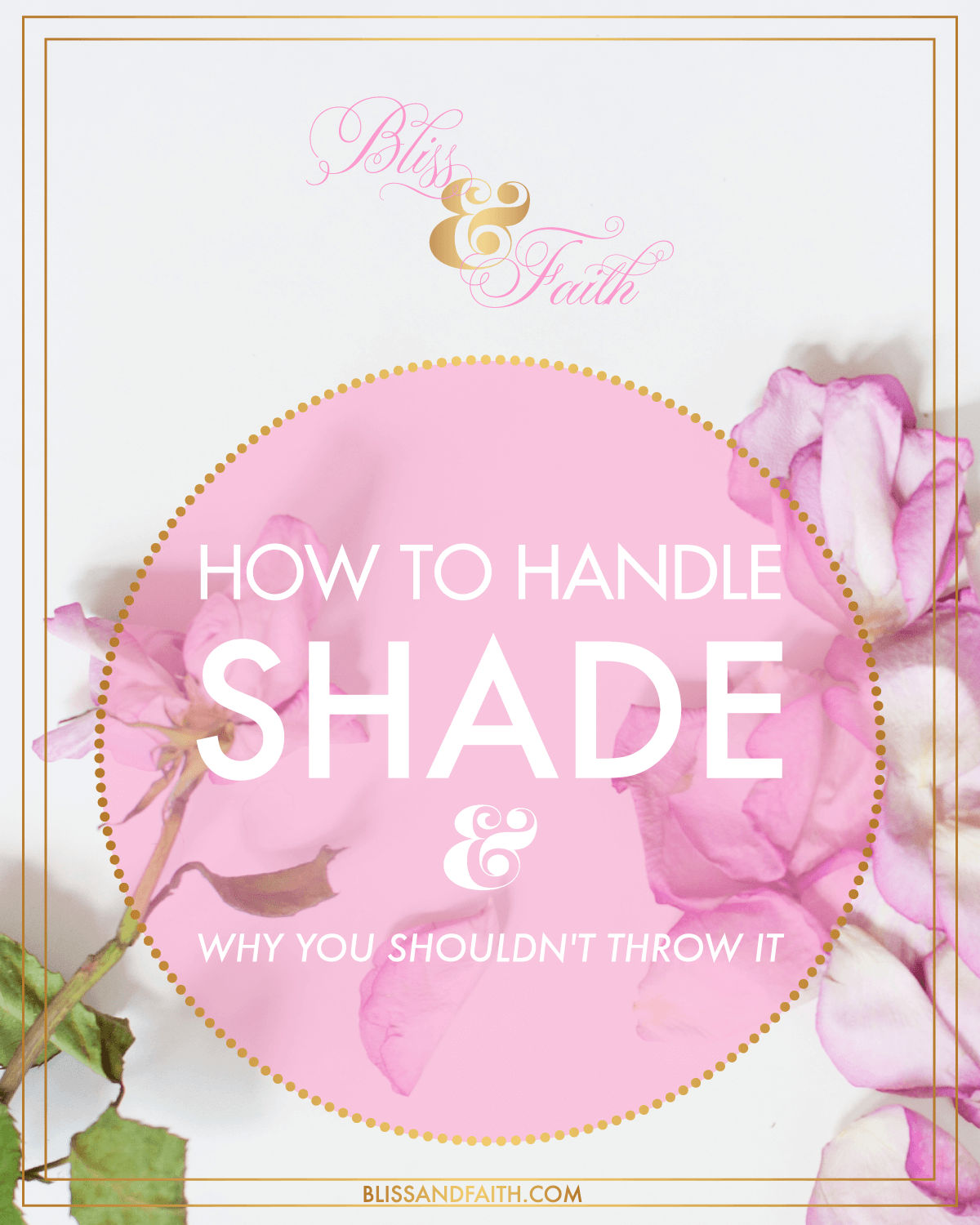 How to Handle Shade & Why You Shouldn't Throw It | BlissandFaith.com