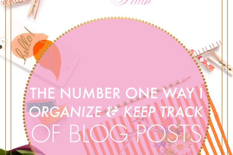 The Number One Way I Organize & Keep Track of Blog Posts | BlissandFaith.com