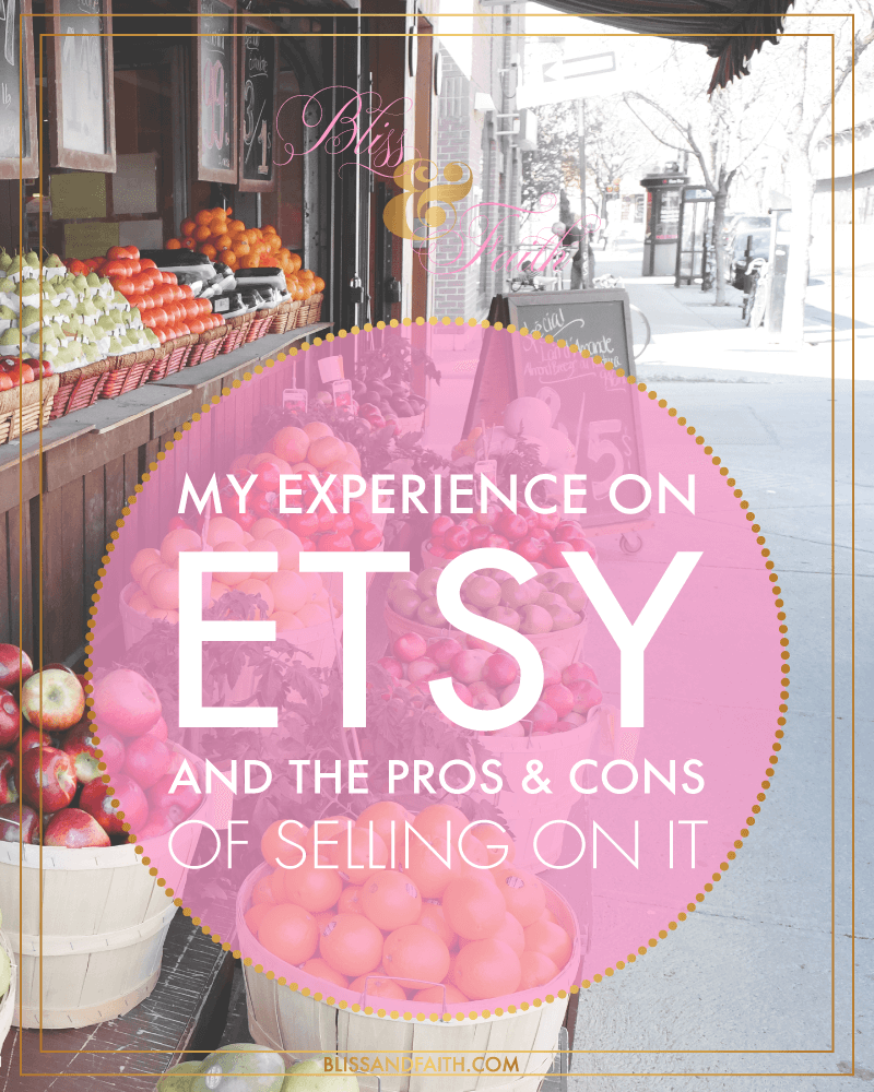 My Experience on Etsy and the Pros & Cons of Selling On It | BlissandFaith.com