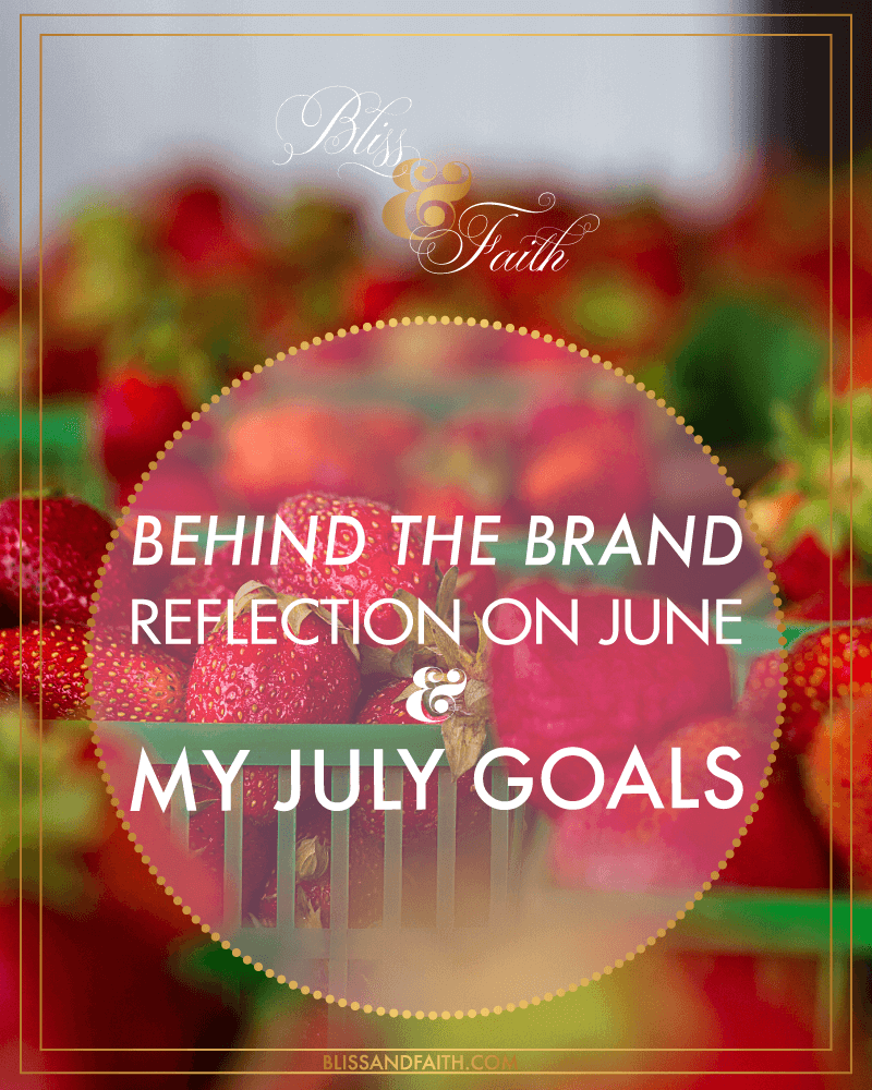 Behind the Behind | Refection on June & My July Goals | BlissandFaith.com