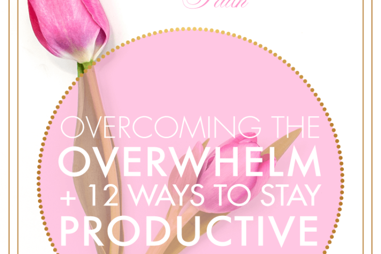 Overcoming the Overwhelm + 12 Ways to Stay Productive | BlissandFaith.com