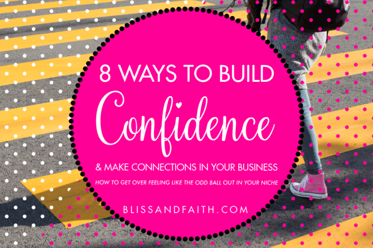 8 Ways to Build Confidence & Make Connections In Your Business | BlissandFaith.com