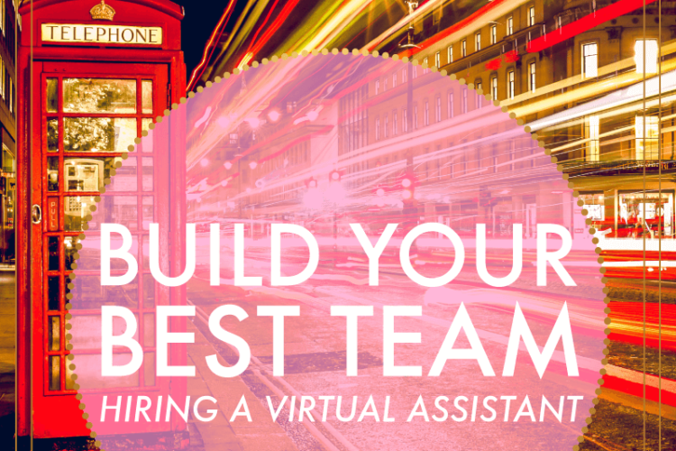 Build Your Best Team | Hiring a Virtual Assistant | BlissandFaith.com