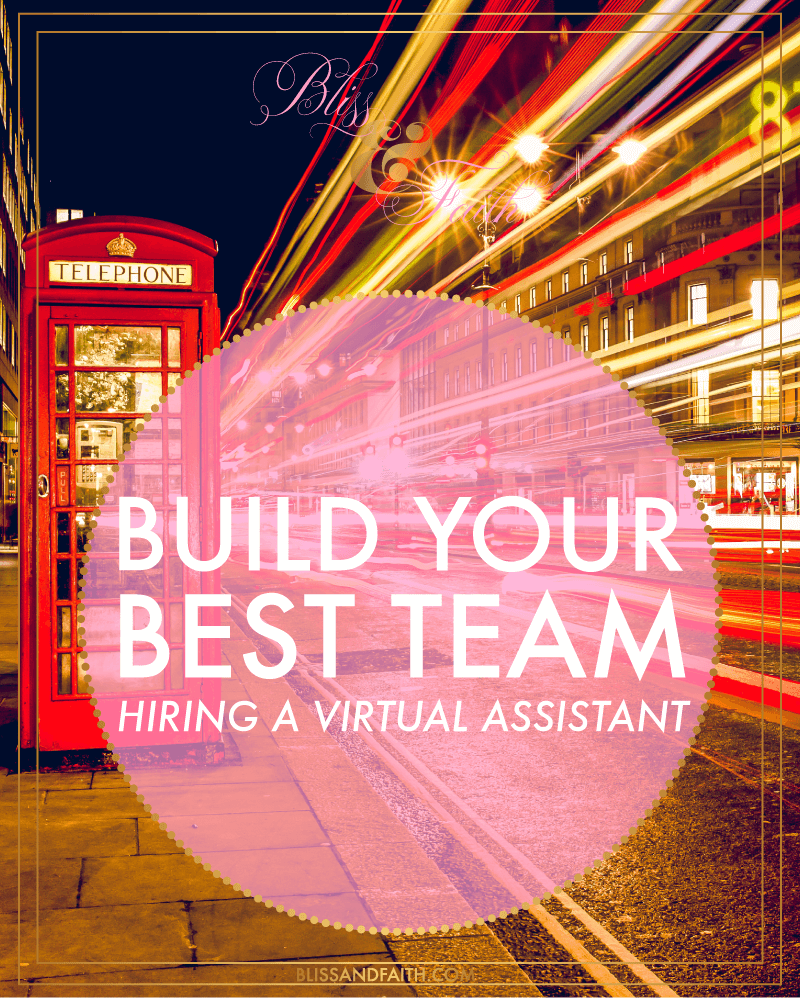 Build Your Best Team | Hiring a Virtual Assistant | BlissandFaith.com