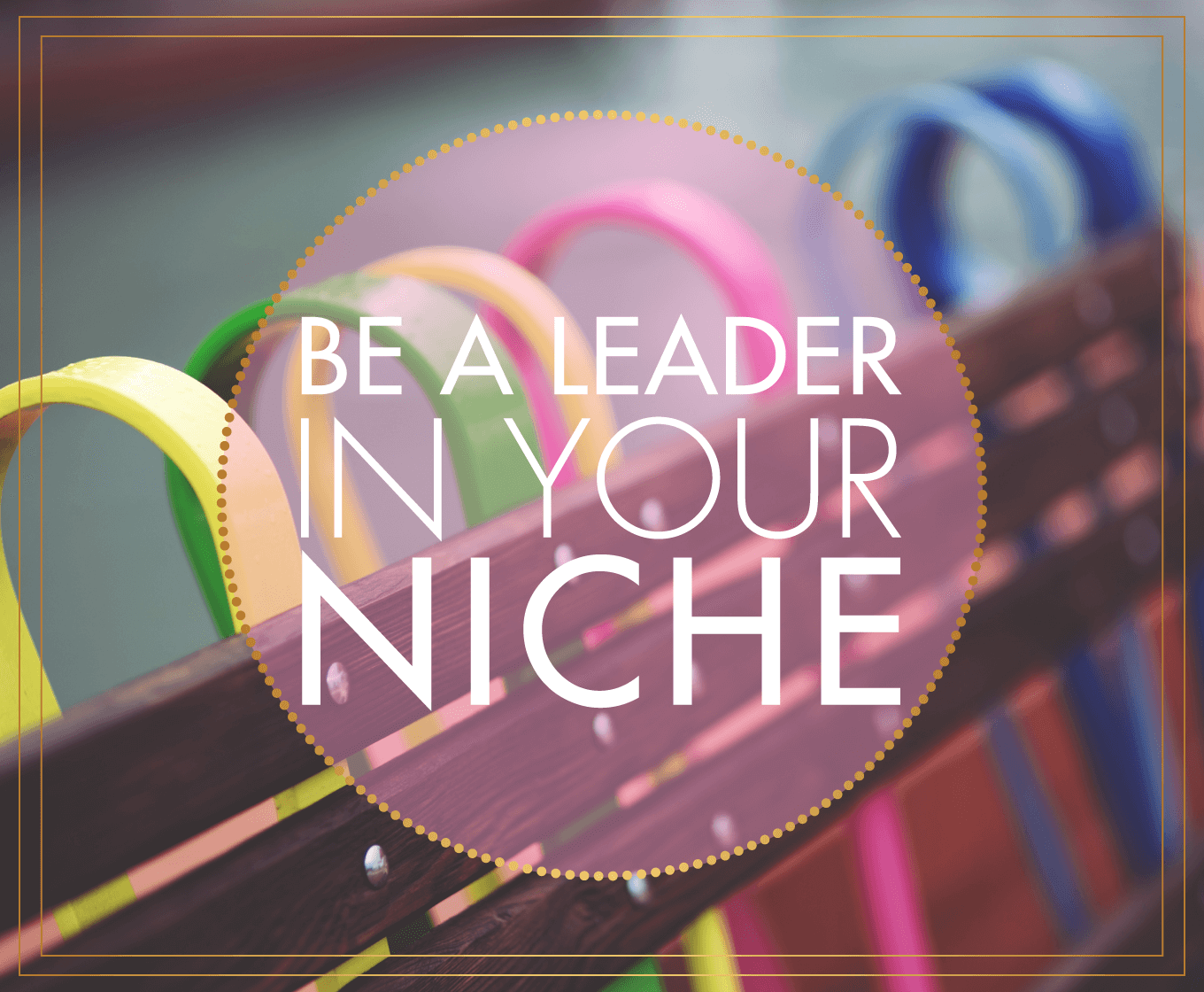Be a Leader In Your Niche | BlissandFaith.com