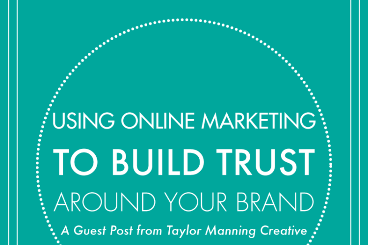 Using Online Marketing to Build Trust Around Your Brand | BlissandFaith.com
