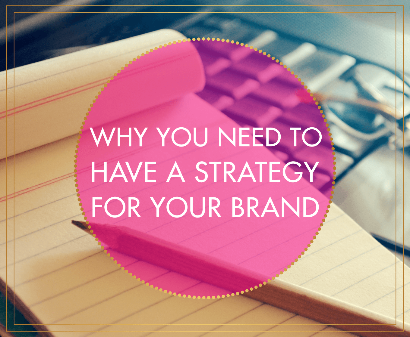 Why You Need to Have a Strategy for Your Brand | BlissandFaith.com
