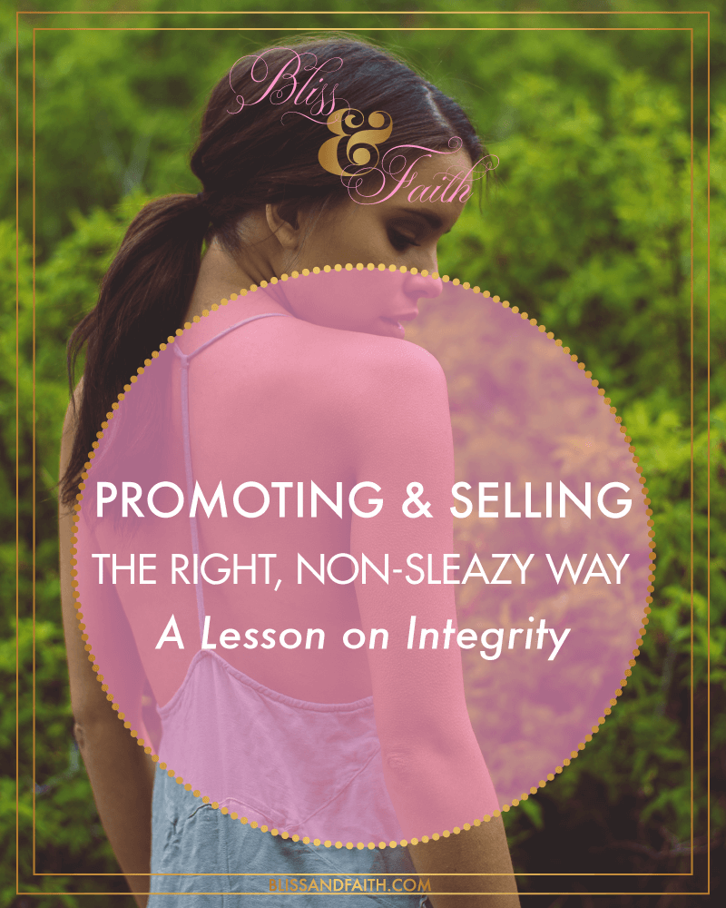 Promoting & Selling The Right, Non-Sleazy Way | BlissandFaith.com
