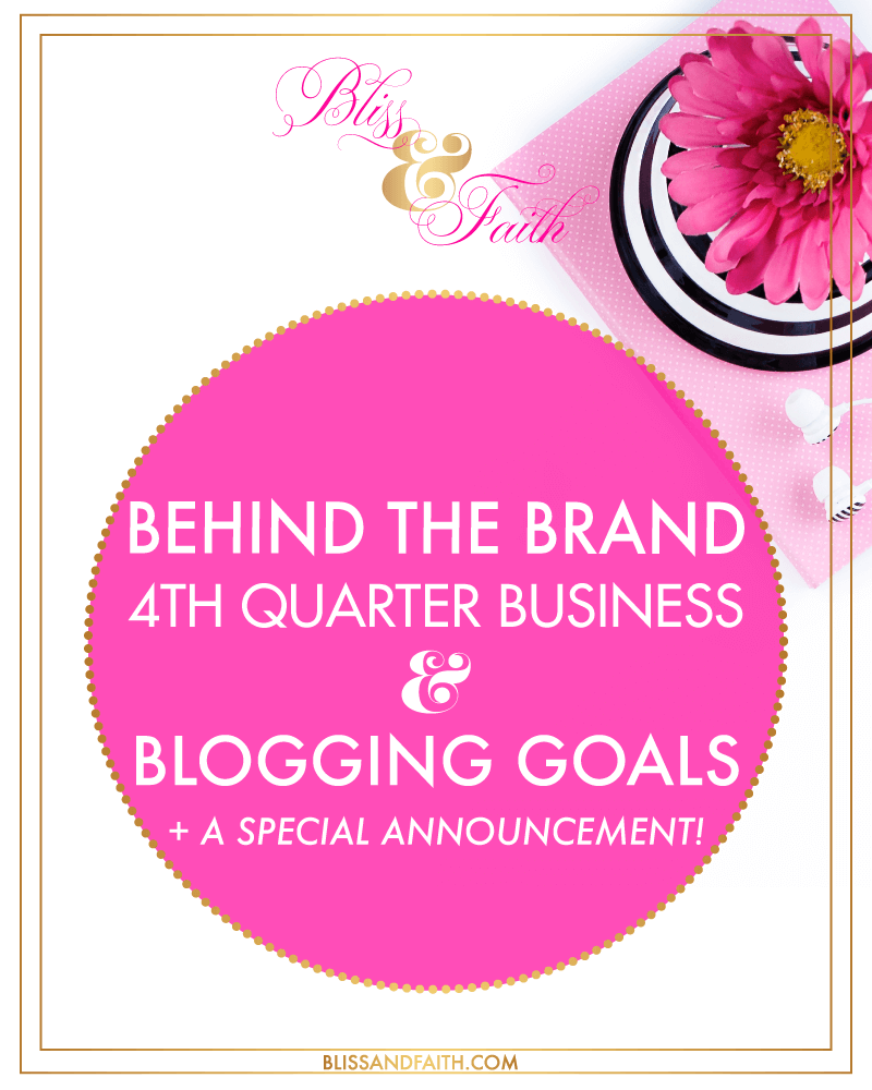 Behind the Brand | 4th Quarter Business & Blogging Goals | BlissandFaith.com