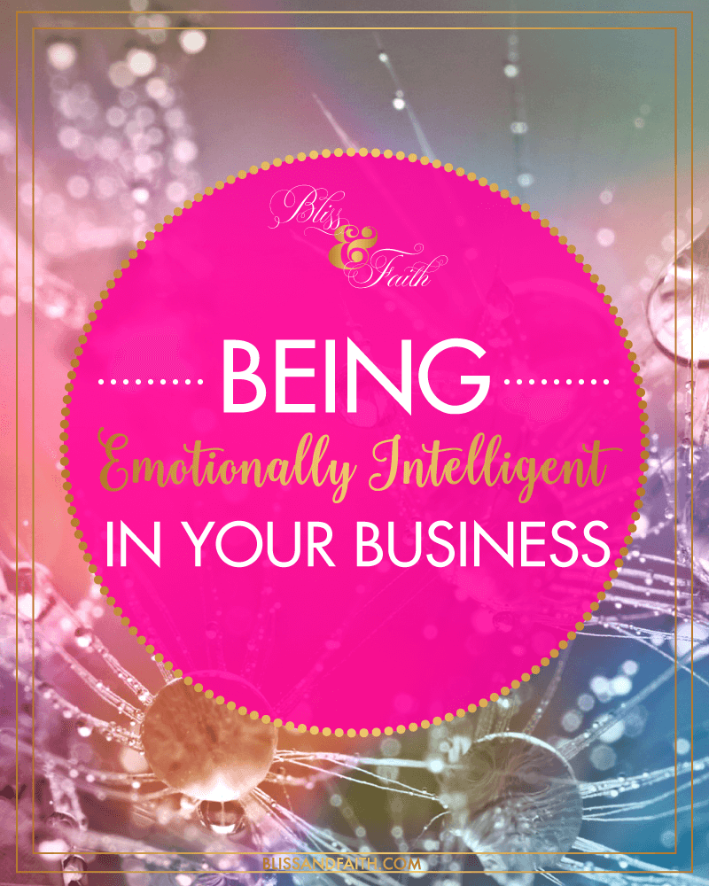 Being Emotionally Intelligent In Your Business | BlissandFaith.com