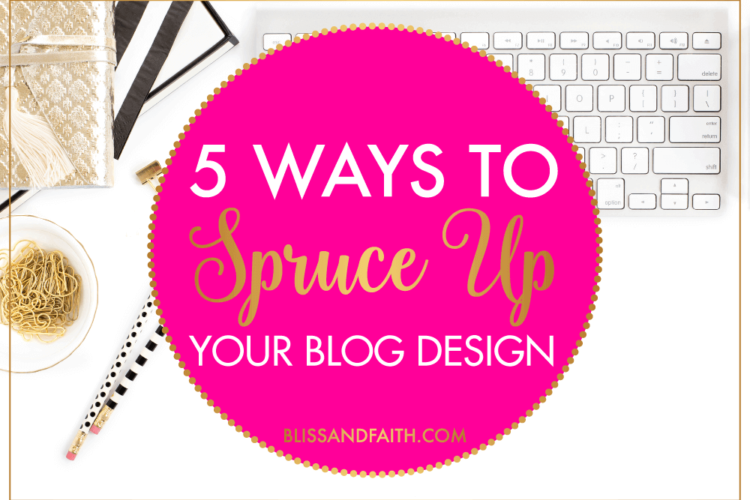 5 Ways to Spruce Up Your Blog Design | BlissandFaith.com