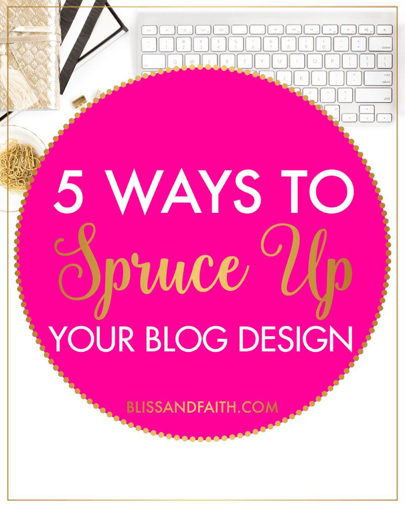 5 Ways to Spruce Up Your Blog Design | BlissandFaith.com