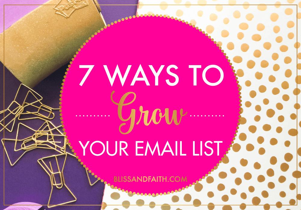 7 Easy Ways to Grow Your Email List | BlissandFaith.com