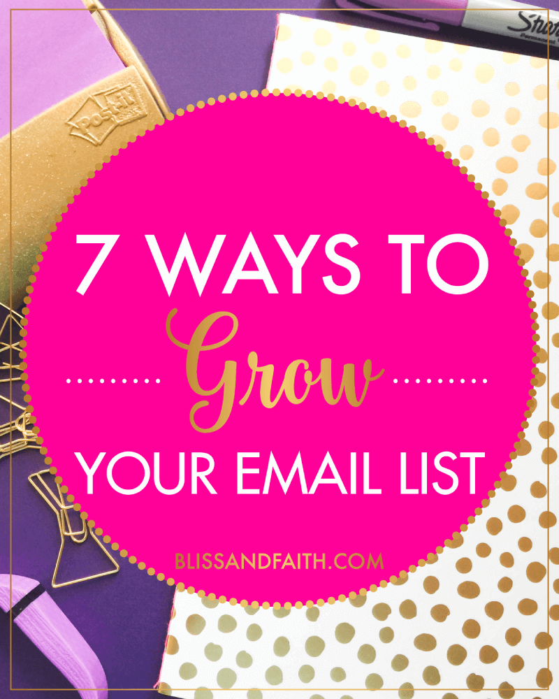 7 Easy Ways to Grow Your Email List | BlissandFaith.com