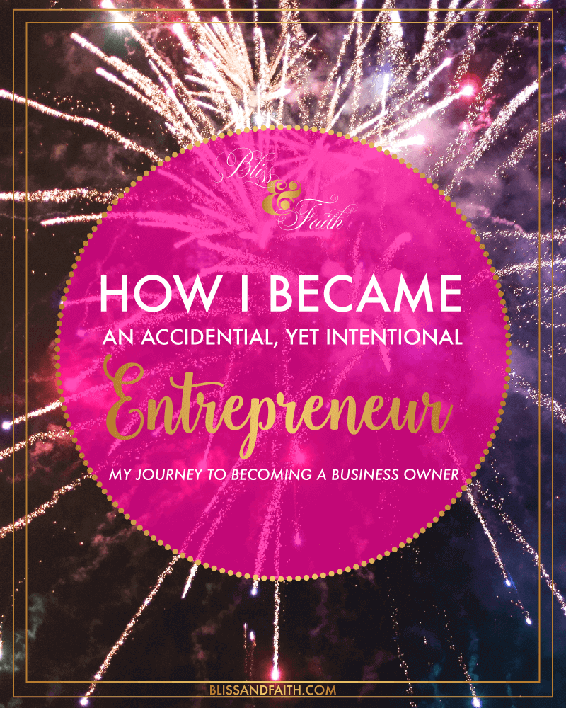 How I Became An Accidental, Intentional Entrepreneur | BlissandFaith.com
