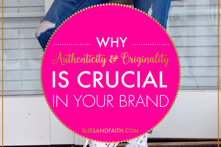 Authenticity & Originality In Your Brand | BlissandFaith.com