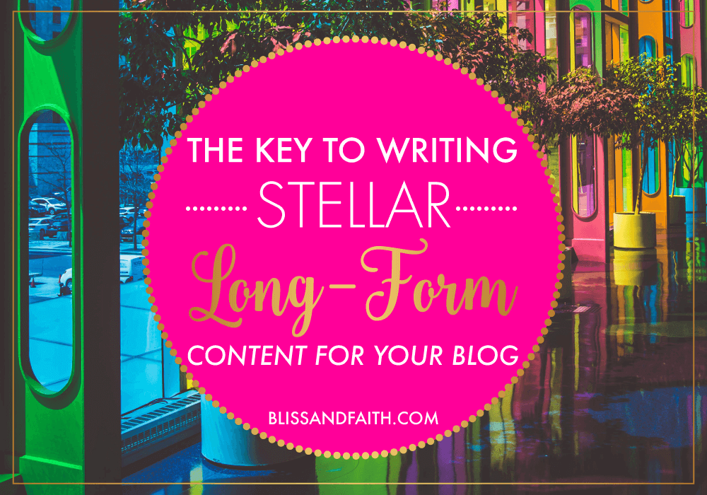 The Key to Writing Stellar Long-Form Content | BlissandFaith.com