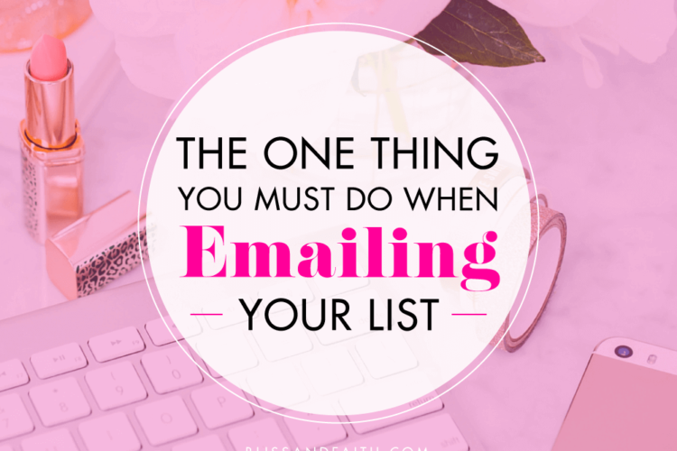 The One Thing You Must Do When Emailing Your List | BlissandFaith.com