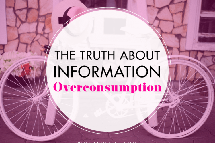 The Truth About Information Overconsumption | BlissandFaith.com