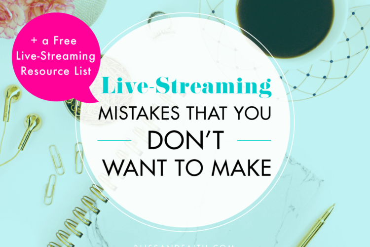 Live-Streaming Mistakes That You Shouldn't Make | BlissandFaith.com