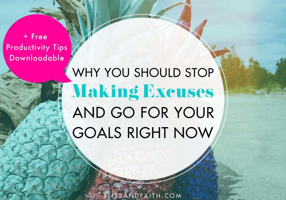 Why You Should Stop Making Excuses Today & Go For Your Goals, Like Yesterday | BlissandFaith.com